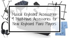Musical Keyboard Accessories: 9 Must-Have Accessories for New Keyboard Piano Players